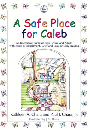 A Safe Place for Caleb An Interactive Book for Kids,  Teens and Adults with Issues of Attachment,  Grief,  Loss or Early Trauma