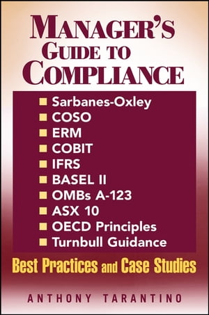 Manager's Guide to Compliance Sarbanes-Oxley,  COSO,  ERM,  COBIT,  IFRS,  BASEL II,  OMB's A-123,  ASX 10,  OECD Principles,  Turnbull Guidance,  Best Practice