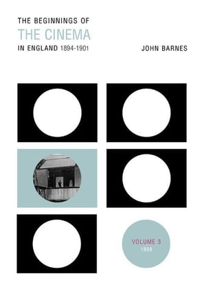 The Beginnings Of The Cinema In England,1894-1901: Volume 3: 1898