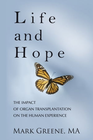 Life and Hope The Impact of Organ Transplantation on the Human Experience