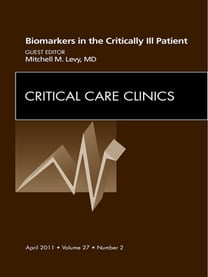 Biomarkers in the Critically Ill Patient, An Issue of Critical Care Clinics - E-Book