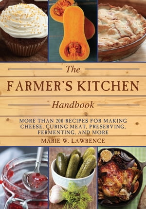 The Farmer's Kitchen Handbook More Than 200 Recipes for Making Cheese,  Curing Meat,  Preserving,  Fermenting,  and More