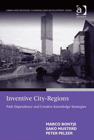 Inventive City-Regions Path Dependence and Creative Knowledge Strategies