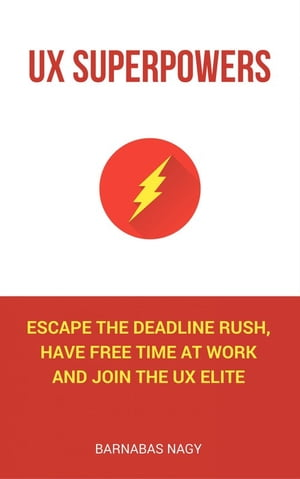 UX Superpowers Escape the deadline rush,  have free time at work and join the UX elite