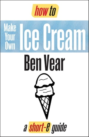 How To Make Your Own Ice Cream (Short-e Guide)