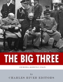 The Big Three: The Lives and Legacies of Franklin D. Roosevelt, Winston Churchill and Joseph Stalin