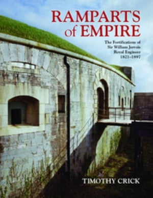 Ramparts of Empire: The Fortifications of Sir William Jervois, Royal Engineer 1821 - 1897