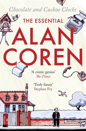 Chocolate and Cuckoo Clocks: The Essential Alan Coren The Essential Alan Coren