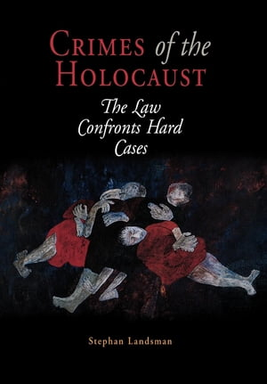 Crimes of the Holocaust The Law Confronts Hard Cases