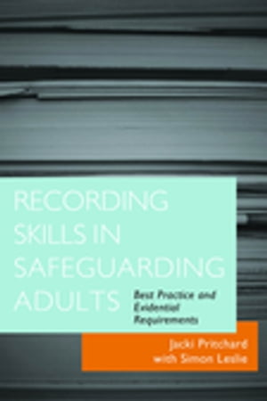Recording Skills in Safeguarding Adults Best Practice and Evidential Requirements