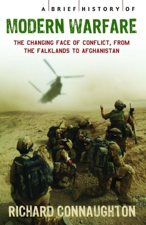 A Brief History of Modern Warfare The changing face of conflict,  from the Falklands to Afghanistan