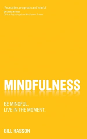 Mindfulness Be mindful. Live in the moment.