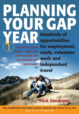 Planning Your Gap Year Hundreds of Opportunities for Employment,  Study,  Volunteer Work and Independent Travel