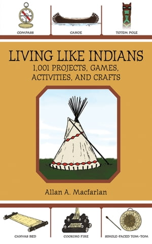 Living Like Indians 1, 001 Projects,  Games,  Activities,  and Crafts