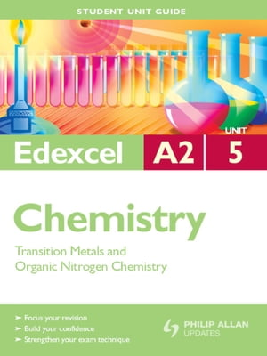 Edexcel A2 Chemistry Student Unit Guide: Unit 5 Transition Metals and Organic Nitrogen Chemistry Student Unit Guide