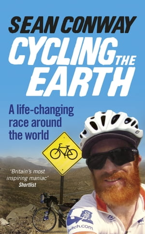 Cycling the Earth A Life-changing Race Around the World