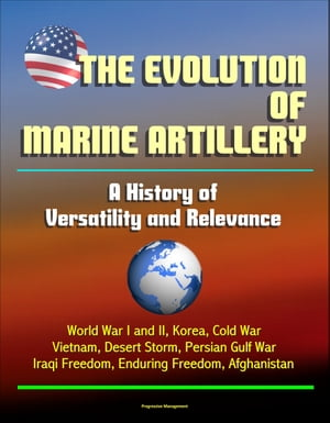 The Evolution of Marine Artillery: A History of Versatility and Relevance - World War I and II,  Korea,  Cold War,  Vietnam,  Desert Storm,  Persian Gulf W