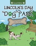 Lincoln's Day At The Dog Park Second Edition