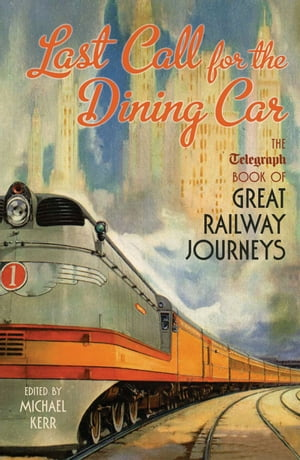 Last Call for the Dining Car The Daily Telegraph Book of Great Railway Journeys