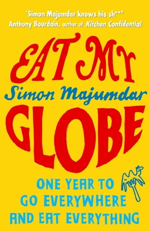 Eat My Globe One Year to Go Everywhere and Eat Everything