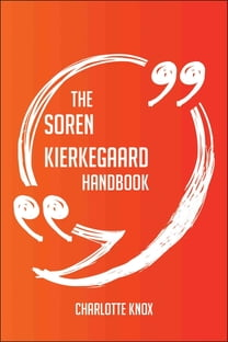 The Soren Kierkegaard Handbook - Everything You Need To Know About Soren Kierkegaard