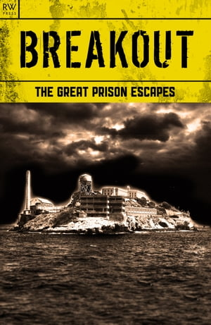 Breakout The Great Prison Escapes