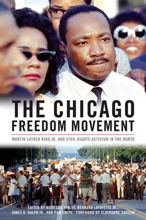 The Chicago Freedom Movement Martin Luther King Jr. and Civil Rights Activism in the North