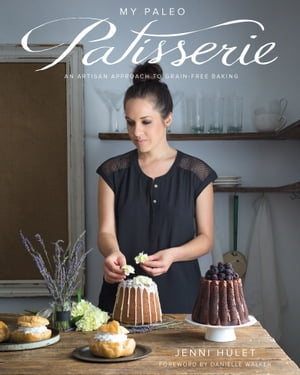My Paleo Patisserie An Artisan Approach to Grain Free Baking