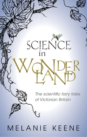 Science in Wonderland The scientific fairy tales of Victorian Britain