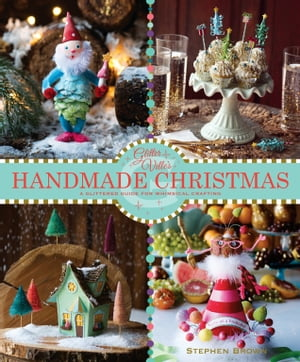 Glitterville's Handmade Christmas A Glittered Guide for Whimsical Crafting!