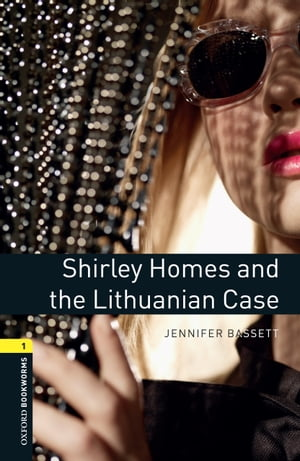 Shirley Homes and the Lithuanian Case Level 1 Oxford Bookworms Library