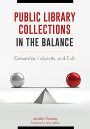 Public Library Collections in the Balance: Censorship, Inclusivity, and Truth