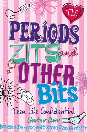 Periods,  Zits and Other Bits