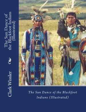 THE SUN DANCE OF THE BLACKFOOT INDIANS