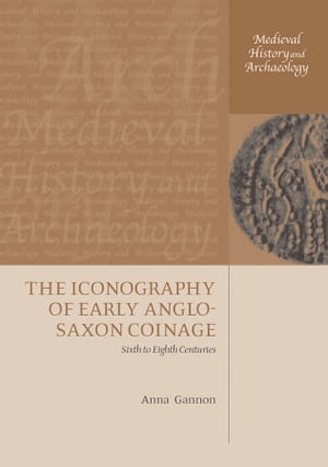 The Iconography of Early Anglo-Saxon Coinage Sixth to Eighth Centuries