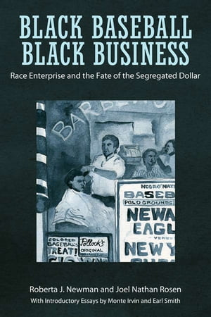Black Baseball,  Black Business Race Enterprise and the Fate of the Segregated Dollar