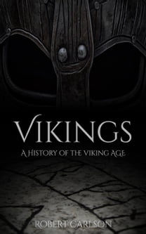 Vikings: A History of the Viking Age