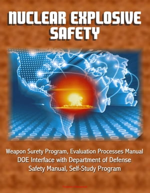 Nuclear Explosive Safety: Weapon Surety Program,  Evaluation Processes Manual,  DOE Interface with Department of Defense,  Safety Manual,  Self-Study Prog