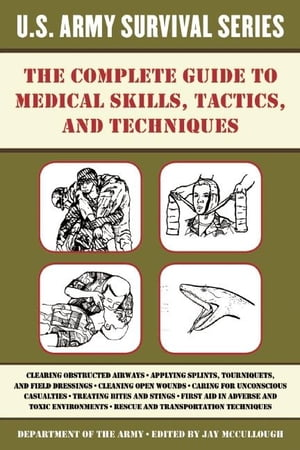 The Complete U.S. Army Survival Guide to Medical Skills, Tactics, and Techniques