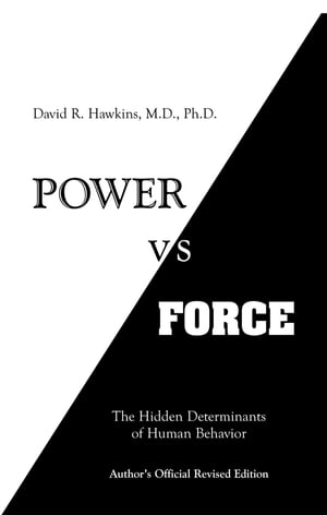 Power vs. Force The Hidden Determinants of Human Behavior,  author's Official Revised Edition