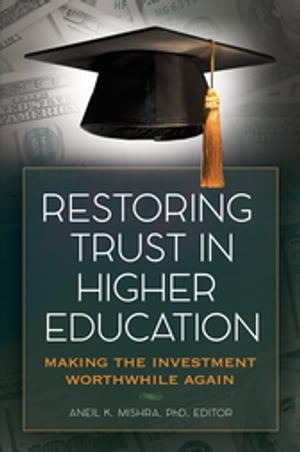 Restoring Trust in Higher Education: Making the Investment Worthwhile Again