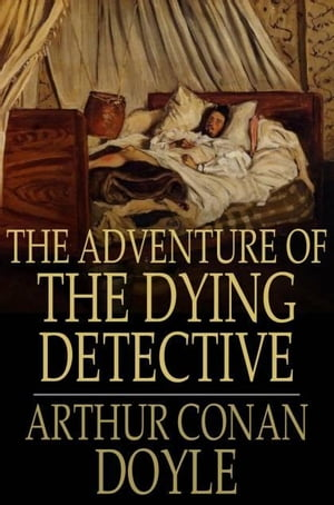 The Adventure of the Dying Detective