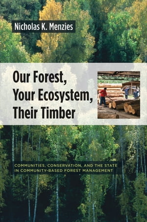 Our Forest,  Your Ecosystem,  Their Timber Communities,  Conservation,  and the State in Community-Based Forest Management