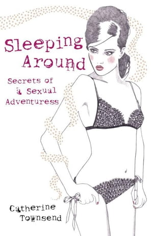 Sleeping Around Secrets of a Sexual Adventuress