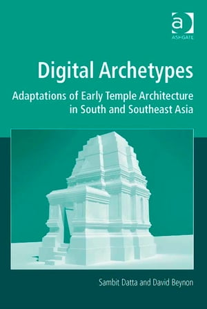 Digital Archetypes Adaptations of Early Temple Architecture in South and Southeast Asia