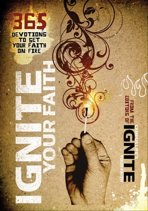 Ignite Your Faith 365 Devotions to Set Your Faith on Fire