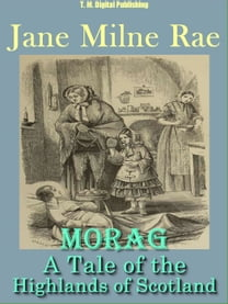 MORAG: A Tale of the Highlands of Scotland
