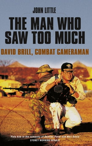 The Man Who Saw Too Much David Brill,  combat cameraman