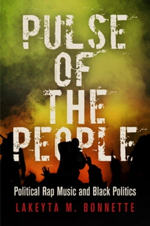 Pulse of the People Political Rap Music and Black Politics