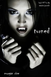 Morgan Rice - Turned (Book #1 in the Vampire Journals)